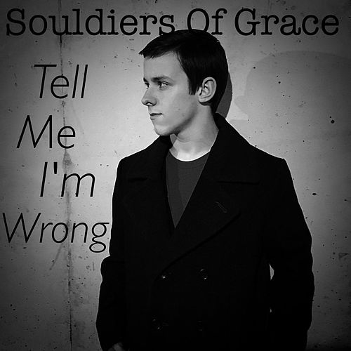 Tell Me I'm Wrong by Souldiers of Grace