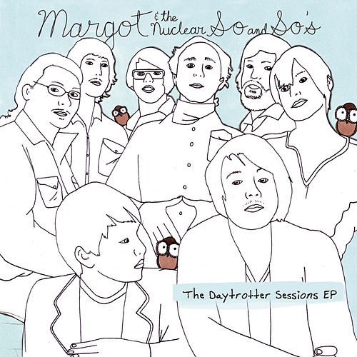 The Daytrotter Sessions by Margot and The Nuclear So and So's