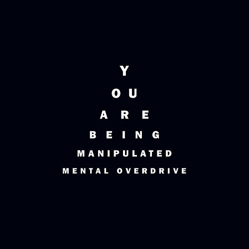 You are being manipulated by Mental Overdrive