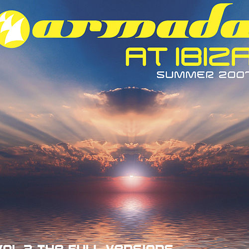 Armada At Ibiza Summer 2007 The Full Versions, Vol. 2 by Various Artists