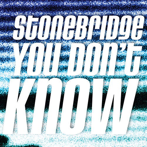 StoneBridge - You Dont Know by Stonebridge