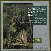 Schumann: Kreisleriana / Granados: El amor y la muerte / Ravel: Valses nobels et sentimentales by Adolf Pla