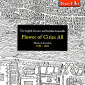 Flower of Cities All - Music in London 1580-1620 by English Cornett and Sackbut Ensemble