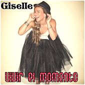 Vivir el Momento by Giselle