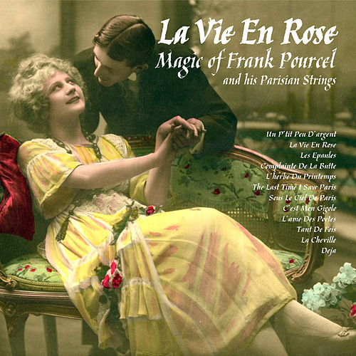 La Vie En Rose: The Magic of Frank Pourcel and His Parisian Strings von Frank Pourcel