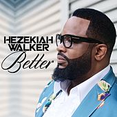 Better by Hezekiah Walker