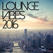 Lounge Vibes 2016 by Various Artists