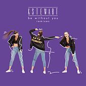 Be Without You (Remixes) by KStewart