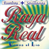 Rumbas + Sevillanas. Vamos al Lío by Raya Real