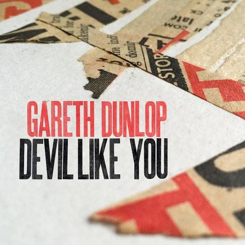 Devil Like You by Gareth Dunlop