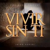 Vivir Sin Ti by Jairo