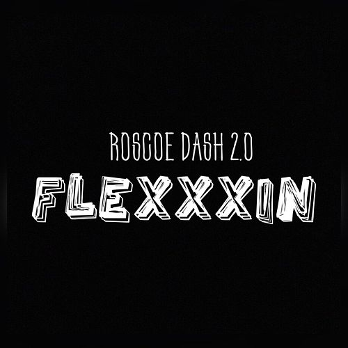 Flexxxin by Roscoe Dash
