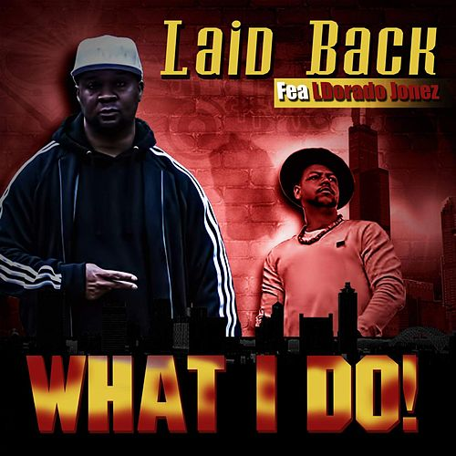 What I Do! (feat. Ldorado Jonez) by Laid Back