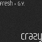 Crazy (feat. G.Y.) by Fresh