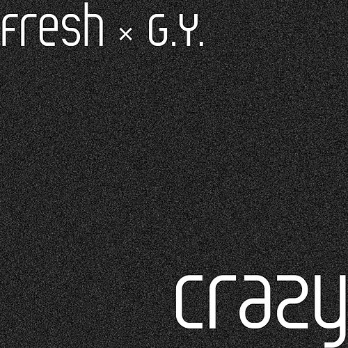Crazy (feat. G.Y.) by Fresh