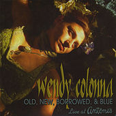 Old New Borrowed & Blue (Live at Antone's) by Wendy Colonna