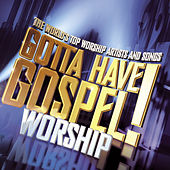 Gotta Have Gospel! Worship by Various Artists