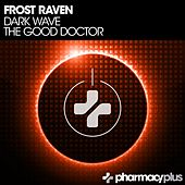 Dark Wave / The Good Doctor - Single by Frost-RAVEN