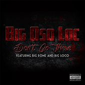 Dont Go There (feat. Big Rome & Big Loco) by Big Oso Loc