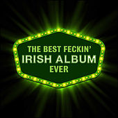 The Best Feckin' Irish Music Album Ever by Various Artists