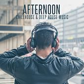 Afternoon Chillhouse & Deep House Music by Various Artists