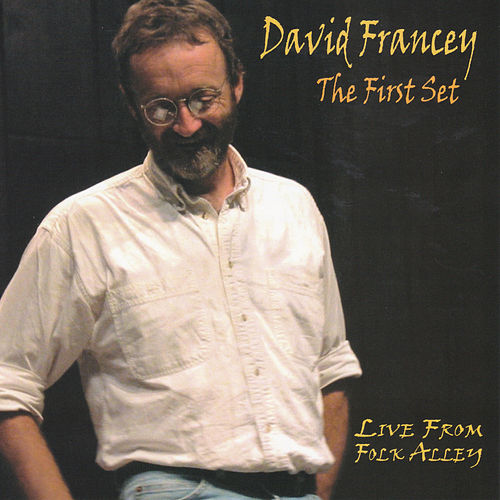 The First Set: Live From Folk Alley by David Francey