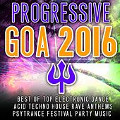 Progressive Goa 2016 - Best of Top 100 Electronic Dance, Acid, Techno House, Rave Anthems Psytrance by Various Artists