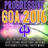 Progressive Goa 2016 - Best of Top 100 Electronic Dance, Acid, Techno House, Rave Anthems Psytrance by Various Artists