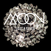 I Got a Fever by Moon