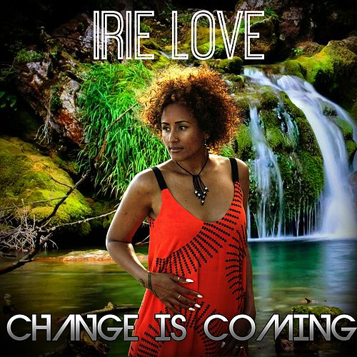 Change Is Coming by Irie Love