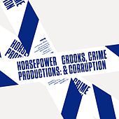Crooks, Crime & Corruption by Horsepower Productions