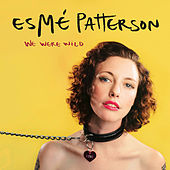 We Were Wild by Esmé Patterson