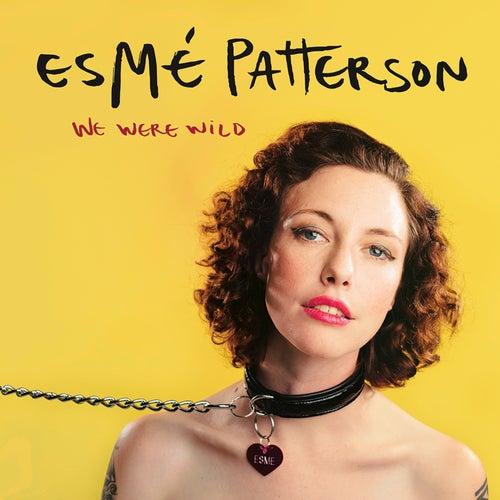 We Were Wild by Esmé Patterson
