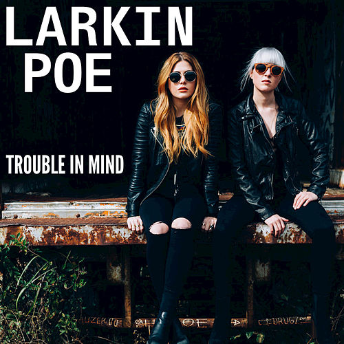 Trouble In Mind by Larkin Poe