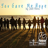 You Gave Me Hope by Shell Perris