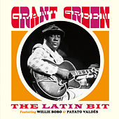 The Latin Bit (feat. Willie Bobo & Patato Valdés) [Bonus Track Version] by Grant Green