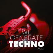 We Generate Techno, Vol. 1 by Various Artists
