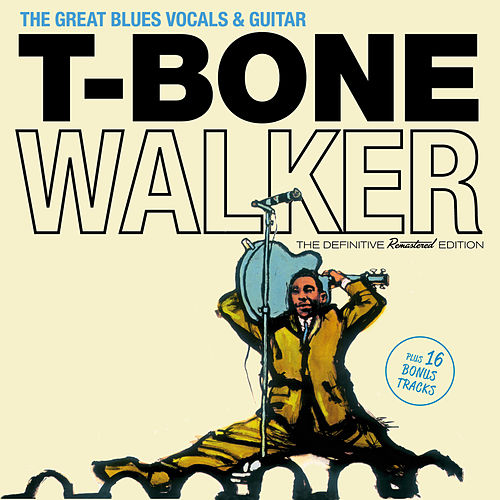The Great Blues Vocals & Guitar (Bonus Track Version) by T-Bone Walker
