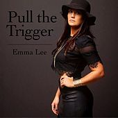 Pull the Trigger by Emma-Lee