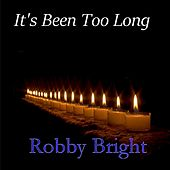 It's Been too Long - Single by Robby Bright