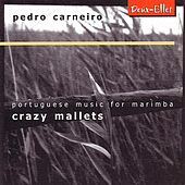 Crazy Mallets - Portuguese Music for Marimba by Pedro Carneiro
