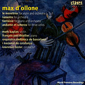 Max D'Ollone/ Orchestral Music by Francois-Joel Thiollier