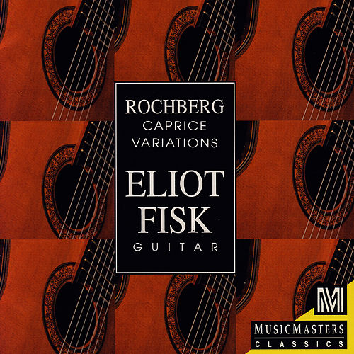 Rochberg: Caprice Variations by Eliot Fisk