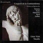 Victoria / Kerle / Palestrina / Byrd / Gallus: Contrareform spirit by Lluis Vich Vocalis