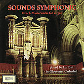 Sounds Symphonic - French Masterworks for Organ by Ian Ball