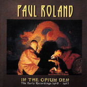 In the Opium Den - The Early Recordings 1980 - 1987 by Paul Roland