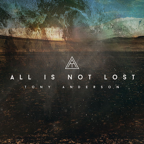 All Is Not Lost - Single by Tony Anderson