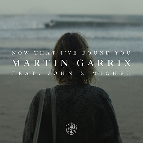 Now That I've Found You (feat. John & Michel) by Martin Garrix