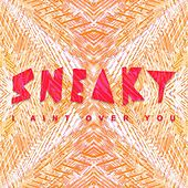 I Ain't over You by Sneaky Sound System