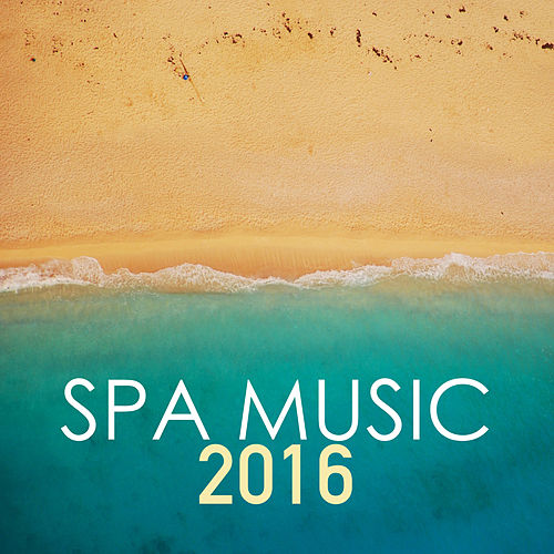 Spa Music 2016 - Best Collection of Wellness Center and Hotel Spa, Sauna & Turkish Bath Background Songs by Spa Music Academy
